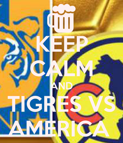 Poster: KEEP CALM AND TIGRES VS AMERICA