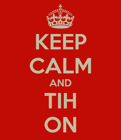 Poster: KEEP CALM AND TIH ON