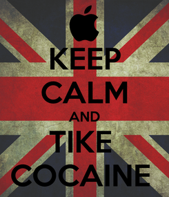 Poster: KEEP CALM AND TIKE  COCAINE