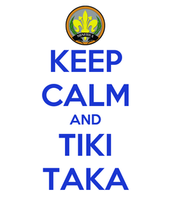 Poster: KEEP CALM AND TIKI TAKA