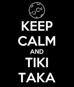 Poster: KEEP CALM AND TIKI TAKA