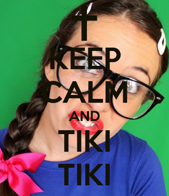 Poster: KEEP CALM AND TIKI TIKI
