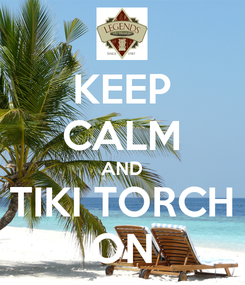 Poster: KEEP CALM AND TIKI TORCH ON