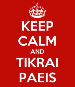 Poster: KEEP CALM AND TIKRAI PAEIS