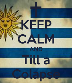 Poster: KEEP CALM AND Till a Colapse