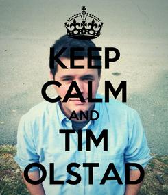 Poster: KEEP CALM AND TIM OLSTAD