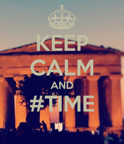 Poster: KEEP CALM AND #TIME