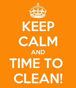 Poster: KEEP CALM AND TIME TO  CLEAN!