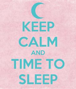 Poster: KEEP CALM AND TIME TO SLEEP