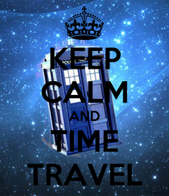 Poster: KEEP CALM AND TIME TRAVEL