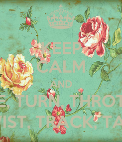 Poster: KEEP CALM AND TIME, TURN, THROTTLE TWIST, TRACK, TALK