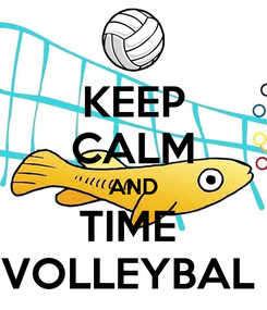 Poster: KEEP CALM AND TIME  VOLLEYBAL