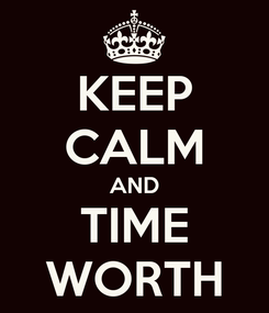 Poster: KEEP CALM AND TIME WORTH