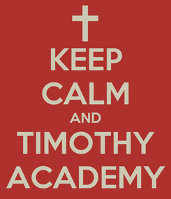 Poster: KEEP CALM AND TIMOTHY ACADEMY