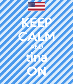 Poster: KEEP CALM AND tina ON