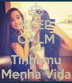 Poster: KEEP CALM AND Tinhamu  Menha Vida