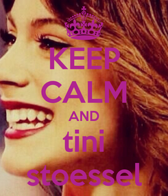 Poster: KEEP CALM AND tini stoessel