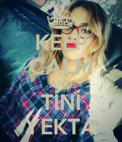 Poster: KEEP CALM AND TİNİ YEKTA