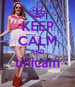 Poster: KEEP CALM AND tinicam
