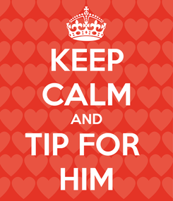 Poster: KEEP CALM AND TIP FOR  HIM