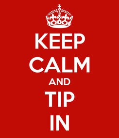 Poster: KEEP CALM AND TIP IN