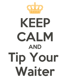 Poster: KEEP CALM AND Tip Your  Waiter