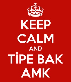 Poster: KEEP CALM AND TİPE BAK AMK