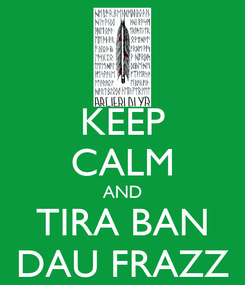 Poster: KEEP CALM AND TIRA BAN DAU FRAZZ