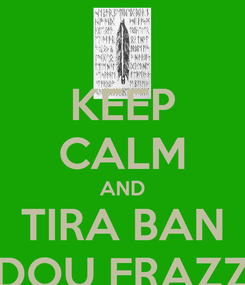 Poster: KEEP CALM AND TIRA BAN DOU FRAZZ