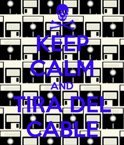 Poster: KEEP CALM AND TIRA DEL CABLE