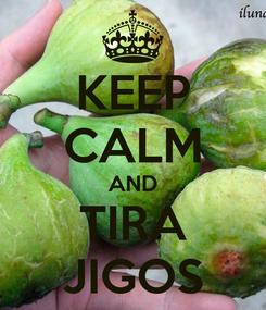 Poster: KEEP CALM AND TIRA JIGOS