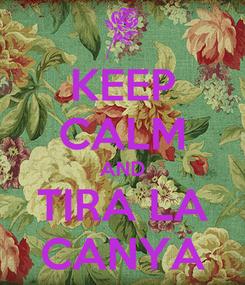 Poster: KEEP CALM AND TIRA LA CANYA