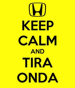 Poster: KEEP CALM AND TIRA ONDA