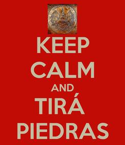 Poster: KEEP CALM AND TIRÁ  PIEDRAS