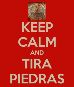 Poster: KEEP CALM AND TIRA PIEDRAS