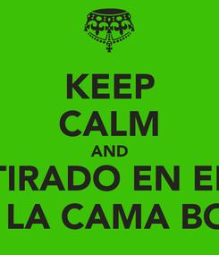 Poster: KEEP CALM AND TIRADO EN EL BORDE DE LA CAMA BOMITANDO