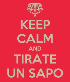 Poster: KEEP CALM AND TIRATE UN SAPO