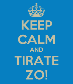 Poster: KEEP CALM AND TIRATE ZO!
