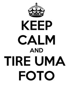 Poster: KEEP CALM AND TIRE UMA  FOTO