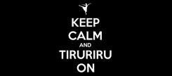 Poster: KEEP CALM AND TIRURIRU ON