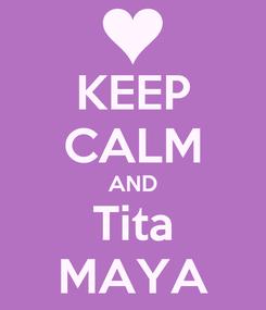 Poster: KEEP CALM AND Tita MAYA