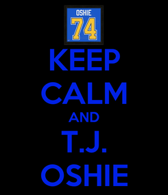 Poster: KEEP CALM AND T.J. OSHIE