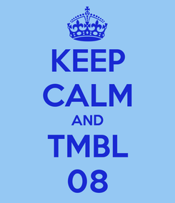 Poster: KEEP CALM AND TMBL 08