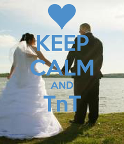 Poster: KEEP CALM AND TnT