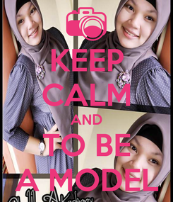 Poster: KEEP CALM AND TO BE A MODEL
