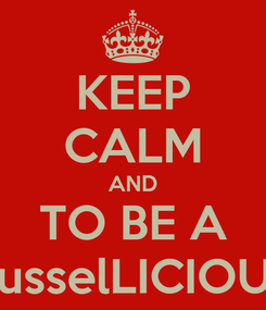 Poster: KEEP CALM AND TO BE A RusselLICIOUS