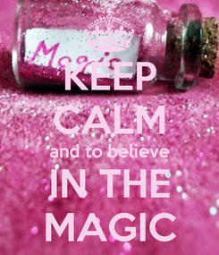 Poster: KEEP CALM and to believe IN THE MAGIC