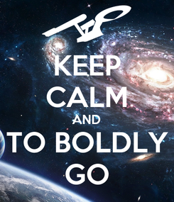 Poster: KEEP CALM AND TO BOLDLY GO