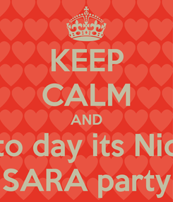 Poster: KEEP CALM AND to day its Nic SARA party