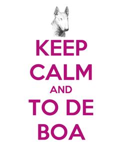 Poster: KEEP CALM AND TO DE BOA